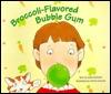 Broccoli-Flavored Bubble Gum Justin McGivern