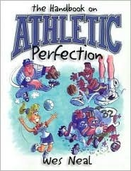 The Handbook of Athletic Perfection  by  Wes Neal