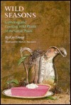 Wild Seasons: Gathering and Cooking Wild Plants of the Great Plains Kay Young