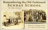 Remembering the Old-Fashioned Sunday School: Historic Images from Our Biblical Heritage  by  Mike Zachary