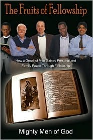 The Fruits of Fellowship: How a Group of Men Gained Personal and Family Peace Through Fellowship  by  Mighty Men of God