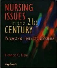 Nursing Issues in the 21st Century: Perspectives from the Literature Eleanor C. Hein