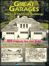 Great Garages: Sheds & Outdoor Buildings: 101 Projects You Can Build  by  Home Planners
