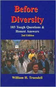 Before Diversity: 103 Tough Questions & Honest Answers William H. Truesdell