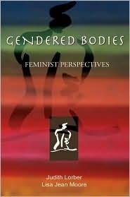 Gendered Bodies: Feminist Perspectives Judith Lorber
