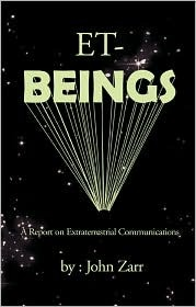 Et-Beings: A Report on Extraterrestrial Communications  by  John Zarr