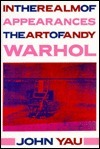 In the Realm of Appearances: The Art of Andy Warhol John Yau