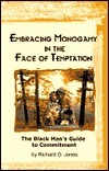 Embracing Monogamy in the Face of Temptation: The Black Mans Guide to Commitment  by  Richard O. Jones