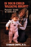 Is Your Child Walking Right?: Parents Guide to Little Feet Andrew K. C. Chong