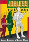 The Jobless Future: Sci Tech And The Dogma Of Work  by  Stanley Aronowitz