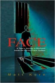 FACE: A Teens Journey to Manhood Inside the Florida Prison System Matt Kern