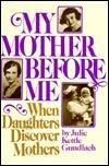 My Mother Before Me Julie Gundlach