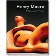 Henry Moore: Monumental Vision  by  John Hedgecoe