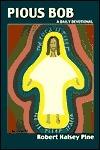 Pious Bob: A Daily Devotional  by  Robert Halsey Pine