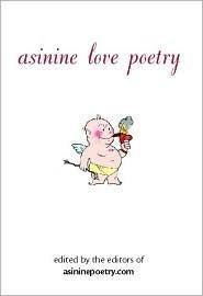 Asinine Love Poetry  by  The Editors of Asinine Poetry Com