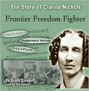 Frontier Freedom Fighter: The Story of Clarina Nichols  by  Diane Eickhoff