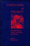 Languages of Visuality: Crossings Between Science, Art, Politics, and Literature Beate Allert