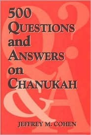 500 Questions and Answers on Chanukah  by  Jeffrey M. Cohen