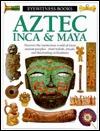 Aztec, Inca & Maya (Eyewitness Books)  by  Elizabeth Baquedano