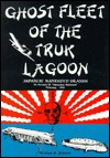 Ghost Fleet of the Truk Lagoon: An Account of Operation Hailstone, February, 1944  by  William Herman Stewart