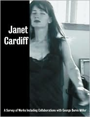 Janet Cardiff: A Survey of Works, with George Bures Miller Carolyn Christov-Bakargiev