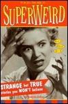 Superweird: Strange But True Stories You Wont Believe  by  Andrea Urton