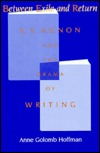 Between Exile and Return: S. Y. Agnon and the Drama of Writing Anne Golomb Hoffman