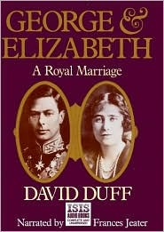 George & Elizabeth: A Royal Marriage David Duff