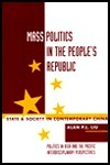 Mass Politics In The Peoples Republic: State And Society In Contemporary China Alan P.L. Liu