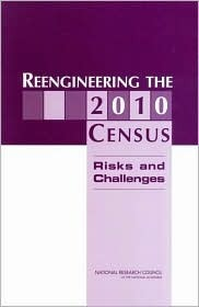 Reengineering the 2010 Census: Risks and Challenges  by  Daniel L. Cork