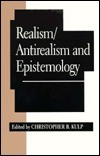 Realism/Antirealism and Epistemology  by  Christopher B. Kulp