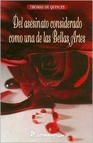 Del Asesinato Como una Forma de las Bellas Artes  by  Thomas de Quincey