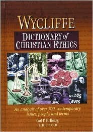 Wycliffe Dictionary Of Christian Ethics  by  Carl F.H. Henry