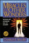 Miracles & Other Wonders: Inspiring and Real Life Accounts Charles E. Sellier Jr.