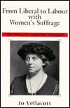 From Liberal to Labour with Womens Suffrage: The Story of Catherine Marshall Jo Vellacott