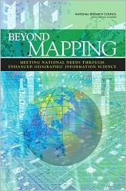Beyond Mapping: Meeting National Needs Through Enhanced Geographic Information Science  by  National Research Council