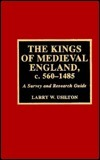 The Kings of Medieval England, C. 560-1485: A Survey and Research Guide  by  Larry W. Usilton