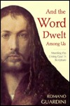 And the Word Dwelt Among Us: Meeting the Living God in Scripture  by  Romano Guardini