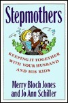 Stepmothers: Keeping It Together with Your Husband and His Kids Merry Bloch Jones