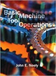 Basic Machine Tool Operations  by  John E. Neely