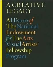 Creative Legacy: A History of the National Endowment for the Arts Visual Artists Fellowship Program  by  Bill Ivey