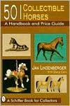 501 Collectible Horses: A Handbook and Price Guide (Schiffer Book for Collectors)  by  Jan Lindenberger