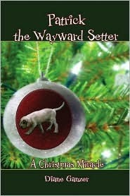 Patrick the Wayward Setter: A Christmas Miracle  by  Diane Ganzer