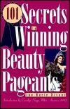101 Secrets to Winning Beauty Pageants Ann-Marie Bivans