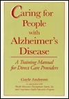 Caring For People With Alzheimers Disease: A Training Manual For Direct Care Providers  by  Gayle Andresen