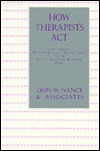 How Therapists ACT: Combining Major Approaches to Psychotherapy and the Adaptive Counselling and Therapy Model Don W. Nance