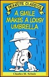 A Smile Makes a Lousy Umbrella  by  Charles M. Schulz