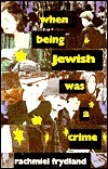 When Being Jewish Was A Crime  by  Rachmiel Frydland