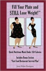 Fill Your Plate and Still Lose Weight!: A Collection of Healthy, Tasty Meals and Menu Plans Under 350 Calories Each Complete Family Nutrition
