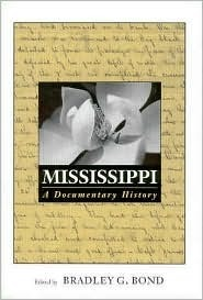 Mississippi: A Documentary History  by  Bradley G. Bond